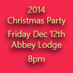 Christmas Party 2014 takes place on Friday December 12th in the Abbey Lodge at 8pm